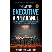 The Art of Executive Appearance: 5 Simple Ways to Impress on Camera and Inspire a Television Audience, Paperback/Yousef Gamal El-Din