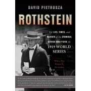 Rothstein: The Life, Times, and Murder of the Criminal Genius Who Fixed the 1919 World Series, Paperback/David Pietrusza