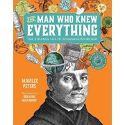 The Man Who Knew Everything: The Strange Life of Athanasius Kircher, Hardcover/Marilee Peters
