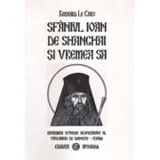 Sfantul Ioan de Shanghai si vremea sa/Bernard Le Caro