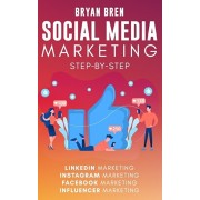 Social Media Marketing Step-By-Step: The Guides To Facebook, Instagram, LinkedIn, Influencer Marketing - Learn How To Develop A Strategy And Grow Your, Paperback/Bryan Bren