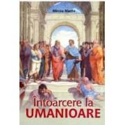 Intoarcere la umanioare - Mircea Manta
