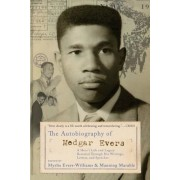 The Autobiography of Medgar Evers: A Hero's Life and Legacy Revealed Through His Writings, Letters, and Speeches, Paperback