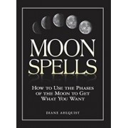 Moon Spells: How to Use the Phases of the Moon to Get What You Want, Paperback/Diane Ahlquist