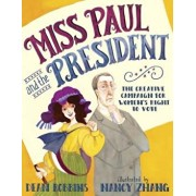 Miss Paul and the President: The Creative Campaign for Women's Right to Vote, Hardcover/Dean Robbins