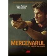 Mercenarul. Pe viata si pe moarte - Jean-Patrick Manchette