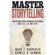 Master Storytelling: How to Turn Your Experiences into Stories that Teach, Lead, and Inspire, Paperback/Darrell D. Harmon