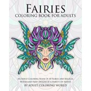 Fairies Coloring Book for Adults: An Adult Coloring Book of 40 Fairies and Magical Woodland Fairy Designs by a Variety of Artists, Paperback/Adult Coloring World