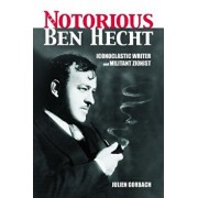 The Notorious Ben Hecht: Iconoclastic Writer and Militant Zionist, Paperback/Julien Gorbach