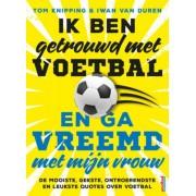 VI Boeken Ik ben getrouwd met voetbal en ga vreemd met mijn vrouw - Tom Knipping, Iwan van Duren - ebook