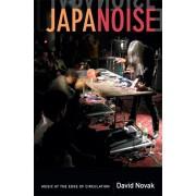 Japanoise. Music at the Edge of Circulation, Paperback/David Novak