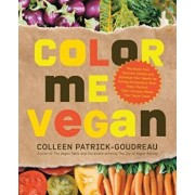 Color Me Vegan: Maximize Your Nutrient Intake and Optimize Your Health by Eating Antioxidant-Rich, Fiber-Packed, Color-Intense Meals T, Paperback/Colleen Patrick-Goudreau
