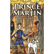 Prince Martin and the Thieves: A Brave Boy, a Valiant Knight, and a Timeless Tale of Courage and Compassion, Hardcover/Brandon Hale