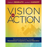 Vision and Action: Reinventing Schools Through Personalized Competency-Based Education (a Comprehensive Guide for Implementing Personaliz, Paperback/Charles M. Reigeluth
