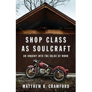 Shop Class as Soulcraft: An Inquiry Into the Value of Work, Hardcover/Matthew B. Crawford