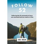 Follow 52: One Year Committed to Following the 52 Commands of Christ, One Week at a Time, Paperback/Joel Holm
