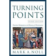 Turning Points: Decisive Moments in the History of Christianity, Paperback/Mark A. Noll