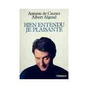 Bien entendu, je plaisante - Antoine De Caunes - Livre