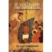 If You Knew the Gift of God: Grace: What It Is, What It Does, and How to Cooperate with It According to Church Teaching and Tradition, Paperback/Cliff Ermatinger