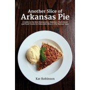 Another Slice of Arkansas Pie: A Guide to the Best Restaurants, Bakeries, Truck Stops and Food Trucks for Delectable Bites in the Natural State, Paperback