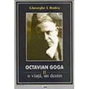 Octavian Goga. O viaţă, un destin, vol. I-II-III - Bodea, Gheorghe I.