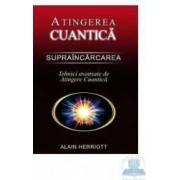 Atingerea cuantica. Supraincarcarea - Tehnici avansate de atingere cuantica - Alain Herriott