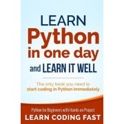 Learn Python in One Day and Learn It Well: Python for Beginners with Hands-On Project. the Only Book You Need to Start Coding in Python Immediately, Paperback