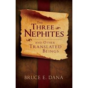 Three Nephites and Other Translated Beings, Paperback/Bruce E. Dana