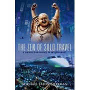 The Zen of Solo Travel: A Journey from Anxiety to Enlightenment, Paperback/Michael Sherman