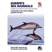 Europe's Sea Mammals Including the Azores, Madeira, the Canary Islands and Cape Verde: A Field Guide to the Whales, Dolphins, Porpoises and Seals, Paperback/Robert Still