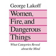 Women, Fire, and Dangerous Things, Paperback/George Lakoff