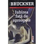 Iubirea fata de aproapele/Pascal Bruckner
