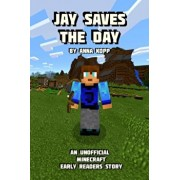 Jay Saves the Day: An Unofficial Minecraft Story For Early Readers, Paperback/Anna Kopp