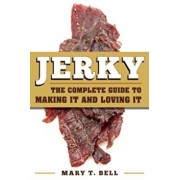 Jerky: The Complete Guide to Making It, Paperback/Mary T. Bell