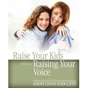 Raise Your Kids Without Raising Your Voice, Paperback/Sarah Chana Radcliffe