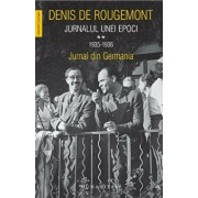 Jurnalul unei epoci vol II -jurnal din Germania/Denis De Rougemont