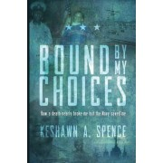 Bound by My Choices: How a Death Nearly Broke Me But the Navy Saved Me, Paperback