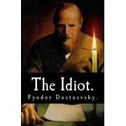 The Idiot by Fyodor Dostoevsky., Paperback/Fyodor Dostoevsky
