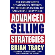 Advanced Selling Strategies: The Proven System of Sales Ideas, Methods, and Techniques Used by Top Salespeople, Paperback/Brian Tracy