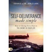 Self-Deliverance Made Simple: Keys to Closing Every Door to the Enemy in Your Life, Paperback