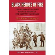 Black Heroes of Fire: The History of the First African American Fire Company in Chicago - Fire Engine Company 21, Paperback/Dekalb Walcott