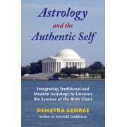 Astrology and the Authentic Self: Integrating Traditional and Modern Astrology to Uncover the Essence of the Birth Chart, Paperback