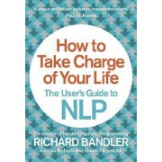 How to Take Charge of Your Life by Richard Bandler