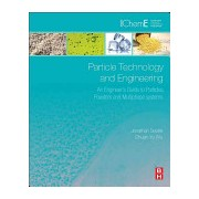 Particle Technology and Engineering - An Engineer's Guide to Particles, Powders and Multiphase Systems (Seville Jonathan)(Cartonat) (9780080983370)