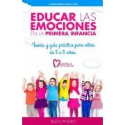 Educar Las Emociones En La Primera Infancia.: Teoria y Guia Practica Para Ninos de 3 a 6 Anos. (Spanish), Paperback