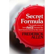 Secret Formula: The Inside Story of How Coca-Cola Became the Best-Known Brand in the World, Paperback/Frederick Allen