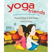 Yoga Friends: A Pose-By-Pose Partner Adventure for Kids, Hardcover/Mariam Gates