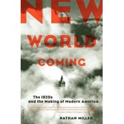 New World Coming: The 1920s and the Making of Modern America, Paperback/Nathan Miller