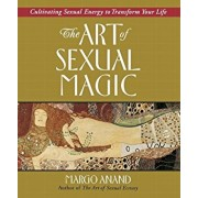 The Art of Sexual Magic: Cultivating Sexual Energy to Transform Your Life, Paperback/Margo Anand