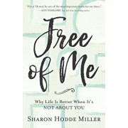 Free of Me: Why Life Is Better When It's Not about You, Paperback/Sharon Hodde Miller